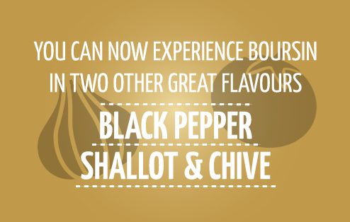 You can now experience Boursin in two other great flavours: Black Pepper and Shallot & Chive