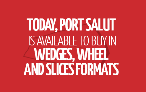 Today, Port Salut is available to buy in wedges, wheel and slices formats