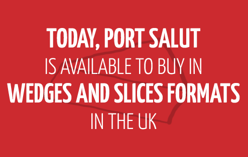 Today, Port Salut is available to buy in wedges and slices formats in the UK